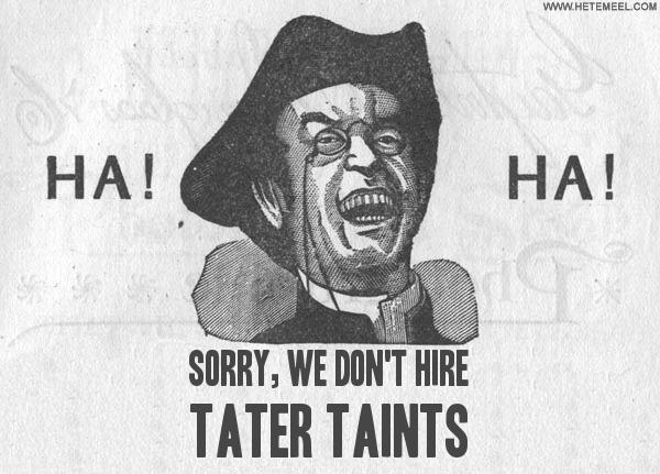 sorry-we-dont-hire-tater-taints.jpg